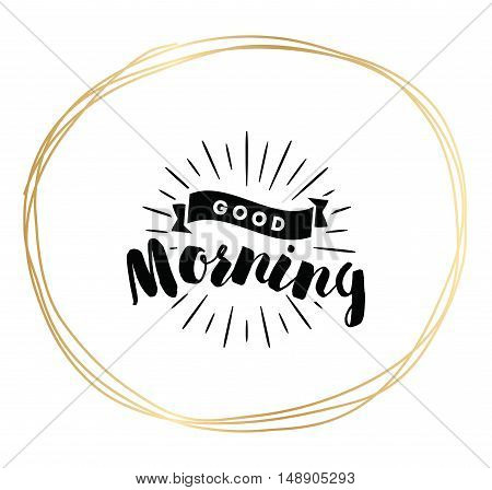 Good morning. Inspirational quote, wishing. Typography for poster, invitation, greeting card or t-shirt. Vector lettering, inscription, calligraphy design. Text background