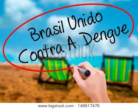 Man Hand Writing Brasil Unido  Contra A Dengue (brazil Against Dengue In Portuguese) With Black Mark