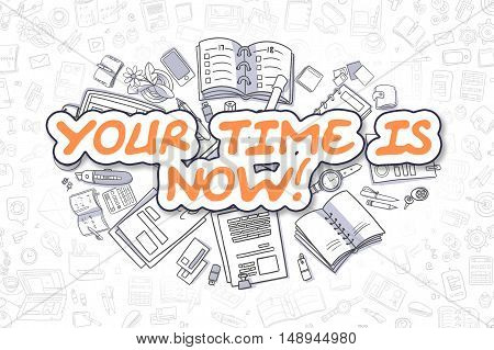 Business Illustration of Your Time Is Now. Doodle Orange Text Hand Drawn Cartoon Design Elements. Your Time Is Now Concept.