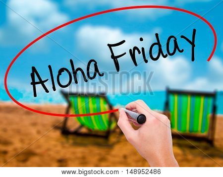 Man Hand Writing Aloha Friday With Black Marker On Visual Screen
