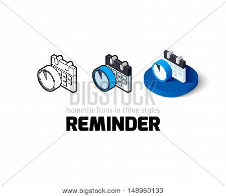 Reminder icon, vector symbol in flat, outline and isometric style