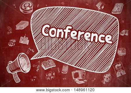 Business Concept. Loudspeaker with Wording Conference. Cartoon Illustration on Red Chalkboard. Conference on Speech Bubble. Hand Drawn Illustration of Screaming Horn Speaker. Advertising Concept.