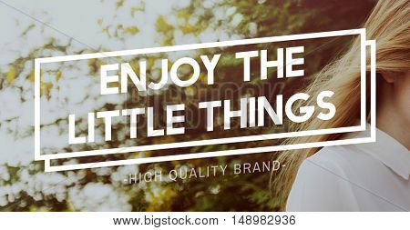 Enjoy the Little Things Pleasurable Happiness Delightful Concept