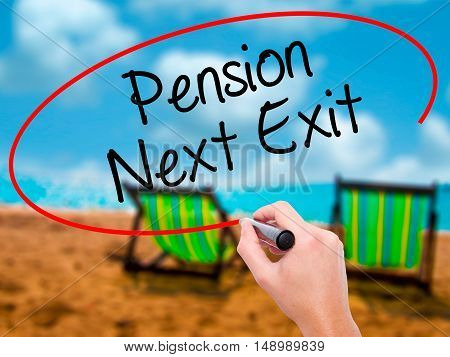 Man Hand Writing Pension Next Exit With Black Marker On Visual Screen