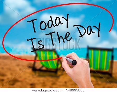 Man Hand Writing Today Is The Day With Black Marker On Visual Screen