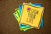 Writing Note Showing  Design Your Life. Business Photo Showcasing Set Plans Life Goals Dreams Take C poster