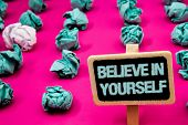 Text Sign Showing Believe In Yourself. Conceptual Photo Determination Positivity Courage Trust Faith poster