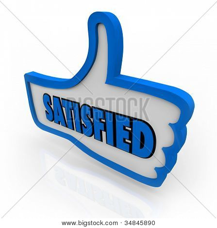 The word Satisfied on a blue thumb's up symbolizing pleasure, satisfaction, approval, happiness, and expectations met for a customer, friend, reader or audience member