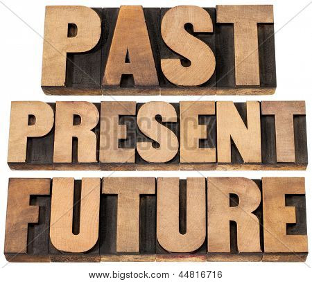 past, present, future - a collage of isolated words in vintage letterpress wood type printing blocks