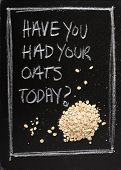 foto of roughage  - Have You Had Your Oats Today - JPG