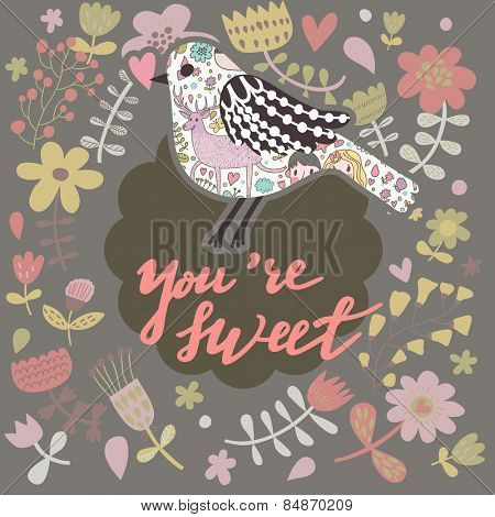 You are sweet - beautiful greeting card with flowers and cartoon bird. Stylish spring background
