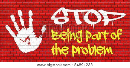 stop being part of the problem find a solution time for action help now take responsibility raise awareness graffiti on red brick wall, text and hand