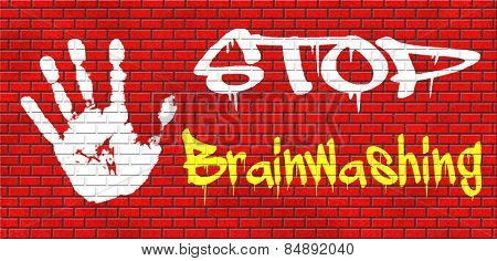 stop brainwashing no indoctrination or manipulation free rational and creative thinking no dogmas or doctrine from religion have you own opinion graffiti on red brick wall, text and hand