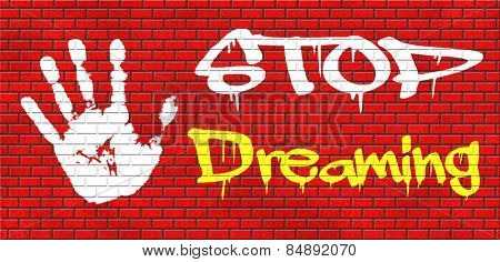 stop dreaming face hard reality and check truth no daydreaming being down to earth graffiti on red brick wall, text and hand