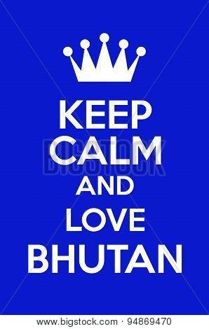 Keep Calm And Love Bhutan