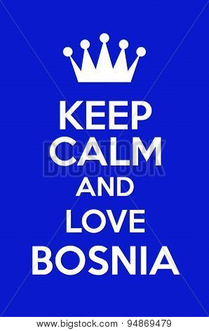 Keep Calm And Love Bosnia
