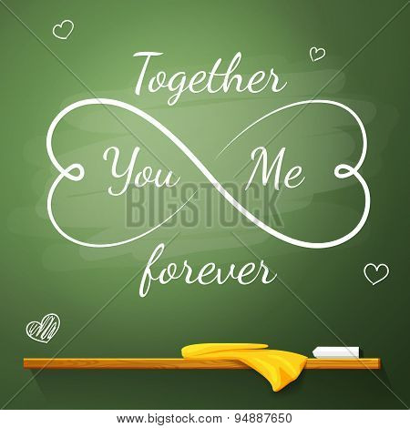 Love greeting card on the chalkboard in shape of eternity symbol made from hearts. Together You And