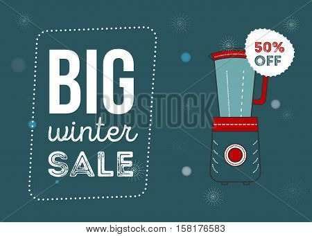 Big winter sale poster. Kitchen electronics sale 50 percent off. Appliances sale. mixer. Banner for web of print. Flyer for market