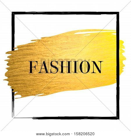 Golden paint stroke with black border frame and text fashion. Hand made abstract gold glitter texture for stylist artist. Vector EPS10 illustration.