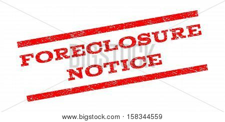Foreclosure Notice watermark stamp. Text tag between parallel lines with grunge design style. Rubber seal stamp with unclean texture. Vector red color ink imprint on a white background.