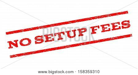 No Setup Fees watermark stamp. Text caption between parallel lines with grunge design style. Rubber seal stamp with dust texture. Vector red color ink imprint on a white background.