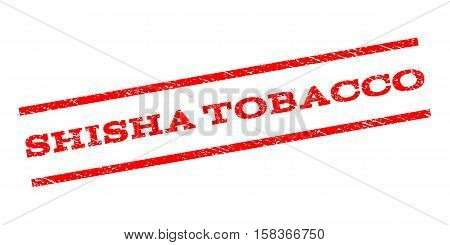 Shisha Tobacco watermark stamp. Text caption between parallel lines with grunge design style. Rubber seal stamp with dust texture. Vector red color ink imprint on a white background.