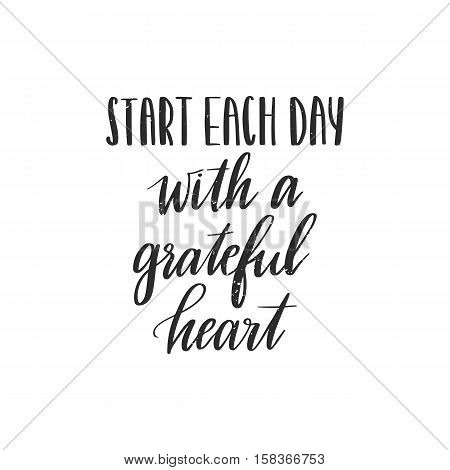 Vector hand drawn motivational and inspirational quote - Start each day with a grateful heart. Calligraphic poster