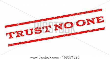 Trust No One watermark stamp. Text caption between parallel lines with grunge design style. Rubber seal stamp with dirty texture. Vector red color ink imprint on a white background.