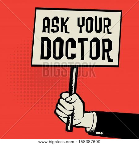 Poster in hand business concept with text Ask Your Doctor vector illustration