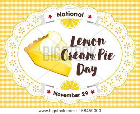 Lemon Cream Pie Day, November 29, fresh baked sweet dessert treat isolated on lace doily and yellow gingham check place mat, annual holiday in America.