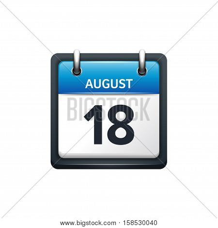 August 18. Calendar icon.Vector illustration, flat style.Month and date.Sunday, Monday, Tuesday, Wednesday, Thursday, Friday, Saturday.Week, weekend, red letter day. 2017, 2018 year.Holidays.