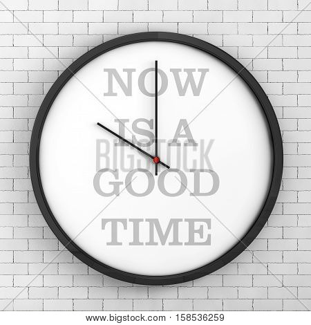 Round Modern Office Clock with Now Is a Good Time Sign in front of brick wall. 3d Rendering