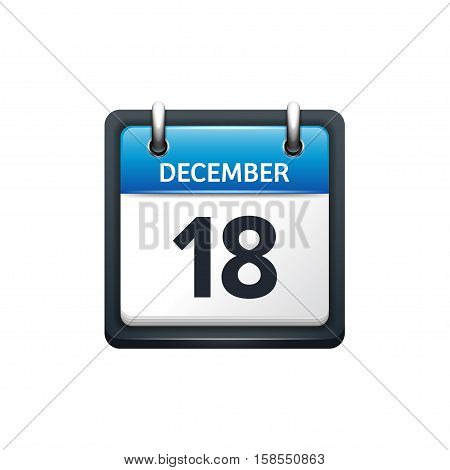December 18. Calendar icon.Vector illustration, flat style.Month and date.Sunday, Monday, Tuesday, Wednesday, Thursday, Friday, Saturday.Week, weekend, red letter day. 2017, 2018 year.Holidays.