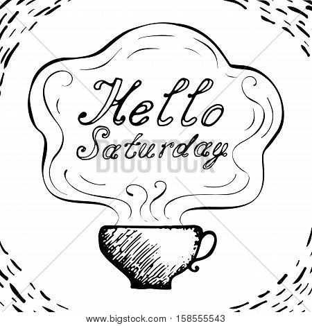Hello Saturday cup  background with hand drawn letters. Black and white doodle design