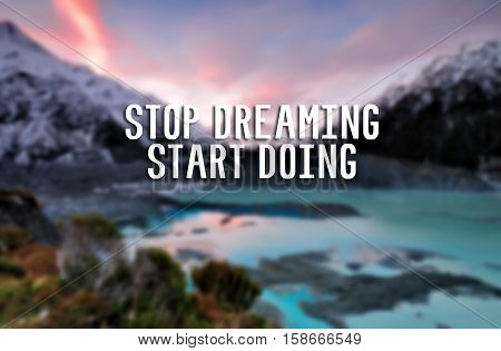 Inspirational Life Quote - Stop Dreaming, Start Doing. Blurry Background.