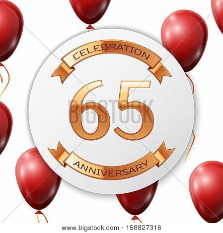 Golden number sixty five years anniversary celebration on white circle paper banner with gold ribbon. Realistic red balloons with ribbon on white background. Vector illustration.