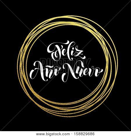 Feliz Ano Nuevo Spanish Happy New Year luxury golden greeting card of golden glitter decoration. Gold ornament of circle and text calligraphy lettering. Festive vector background Ano Nuevo design