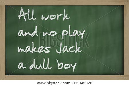 """""""Todo o trabalho e nenhum jogo faz Jack A Dull Boy"""" escrito em um quadro negro"""