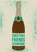 Christmas, Friends, Champagne. Typographic Retro Grunge Christmas Poster. Retro Vector Illustration. poster