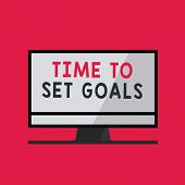 Handwriting Text Writing Time To Set Goals. Concept Meaning Desired Objective Wanted To Accomplish I poster