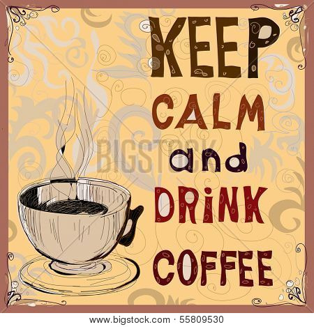 Keep calm and drink coffee. Poster. Vector illustration.