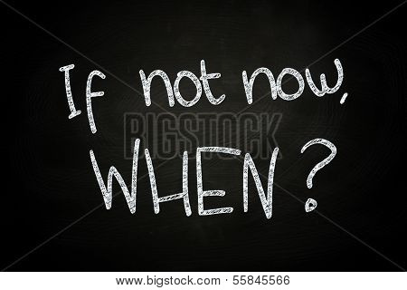 If Not Now? When