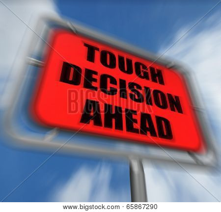 Tough Decision Ahead Sign Displays Uncertainty And Difficult Choice