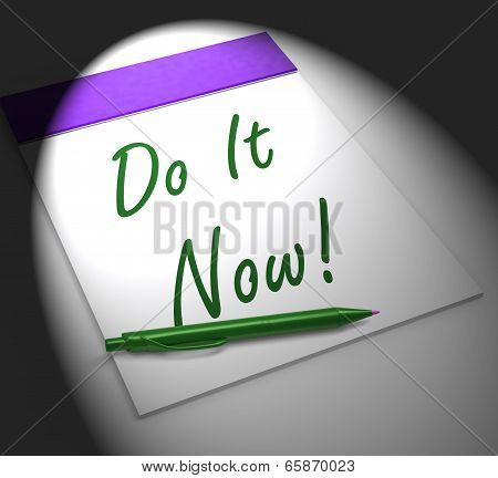 Do It Now! Notebook Displays Motivation Or Urgency