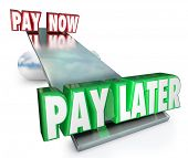 picture of borrower  - Pay Now Vs Later words on a see saw or balance borrow money or apply for credit - JPG