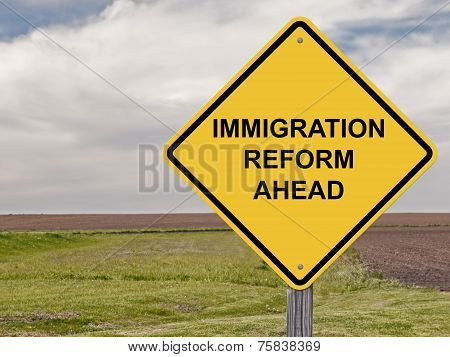 Caution - Immigration Reform Ahead