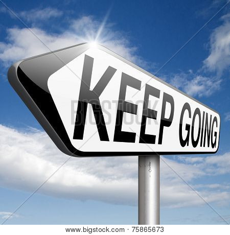 keep going or moving self motivation don't quit or stop continue don't give up