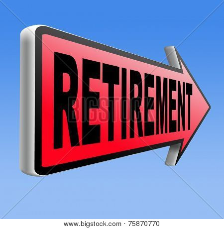 retirement ahead sign retire and pension fund or plan golden years