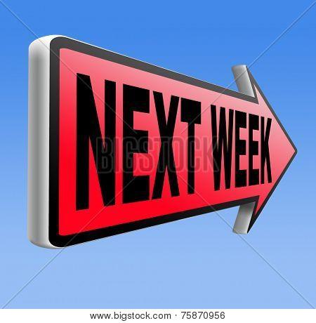 next week coming soon near future agenda time schedule calendar