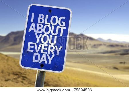 I Blog About You Every Day sign with a desert background